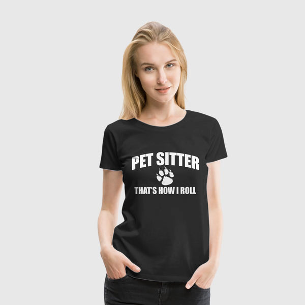 Women Premium T-Shirt One Off - Pet Sitter How I Roll