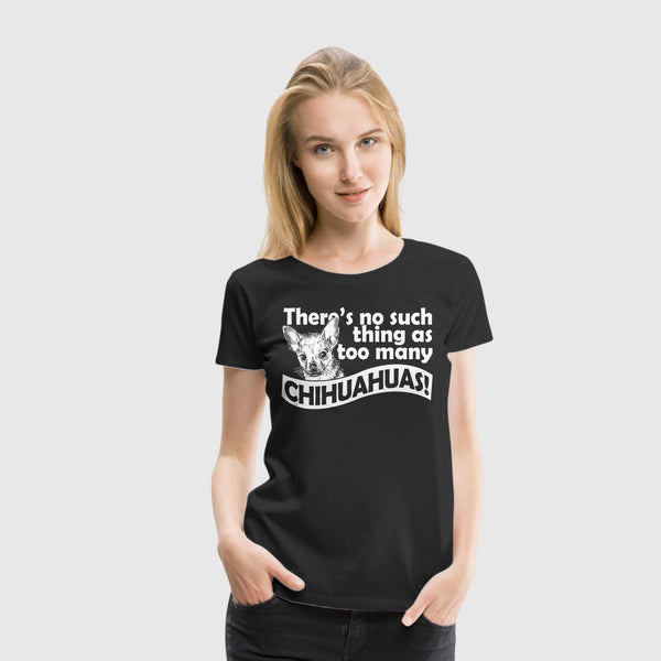 Women Premium T-Shirt There's No Such Thing As Too Many Chihuahuas