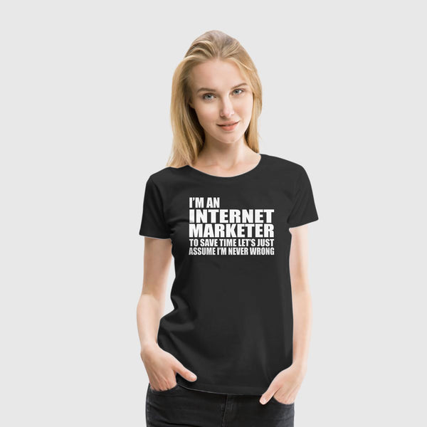 Women Premium T-Shirt One Off - Internet Marketer  Assume I'm Always Right