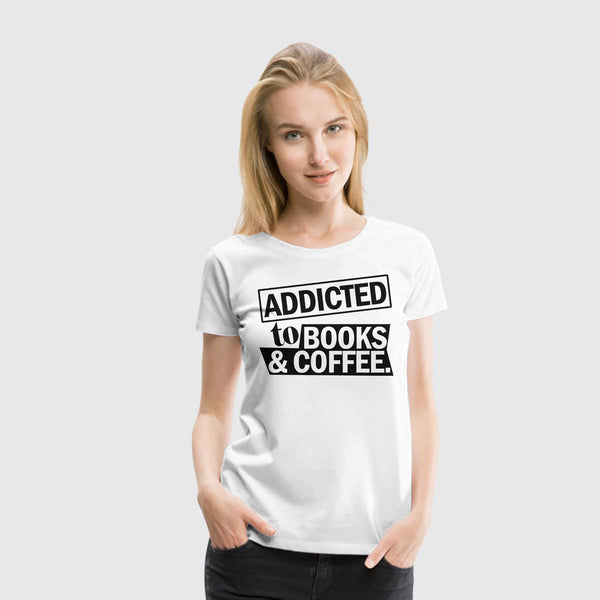 Women Premium T-Shirt Addicted To Books And Coffee