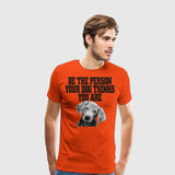 Men's Premium T-Shirt Be person dog things you are