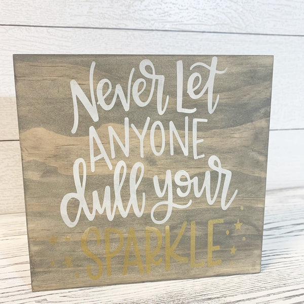 Never Let Anyone Dull Your Sparkle - Inspirational Shelf Sitter Sign DIY Kit