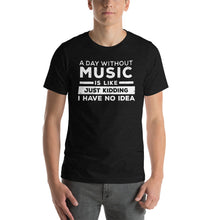 A Day Without Music Tshirt || Music Funny Quote Tshirt