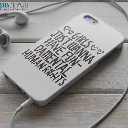 Girls Just Wanna Have Fundamental Human Rights - iPhone 4/4S, iPhone 5/5S/5C, iPhone 6 Case, Samsung Galaxy S4/S5 Cases