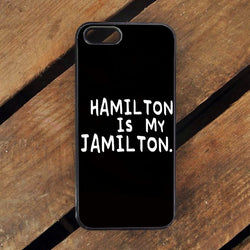 Hamilton is my Jamilton - iPhone 6/6S Case, iPhone 6/6S Plus, iPhone 5 5S SE, Nexus, HTC M9, LG G5, Samsung Galaxy S5 S6 S7 Edge Cases