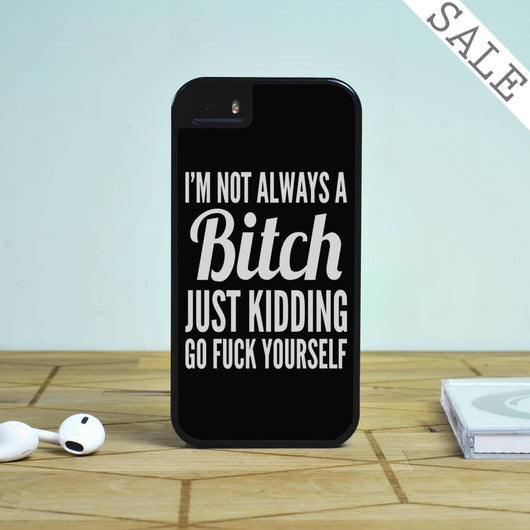 I'm Not Always A Bitch Just Kidding - iPhone 5S Case, iPhone 5C Case, iPhone 6 Case, plus Samsung Galaxy S4 S5 S6 Edge Cases