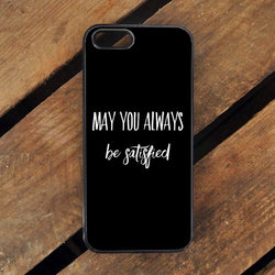 May You Always Be Satisfied Hamilton - iPhone 6/6S Case, iPhone 6/6S Plus, iPhone 5 5S SE, Nexus, HTC M9, LG G5, Samsung Galaxy S5 S6 S7 Edge Cases