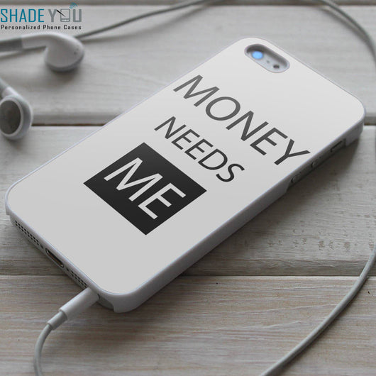 Money Needs Me - iPhone 4/4S, iPhone 5/5S/5C, iPhone 6 Case, Samsung Galaxy S4/S5 Cases