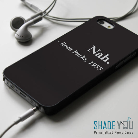 Nah Rosa Parks 1955 Quotes - iPhone 4/4S, iPhone 5/5S/5C, iPhone 6 Case, Samsung Galaxy S4/S5/S6 Edge Cases