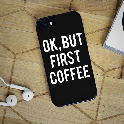 OK But First Coffee Black - iPhone 6S, iPhone 5 5S 5C, iPhone 6 Case, plus Samsung Galaxy S4 S5 S6 Edge Cases