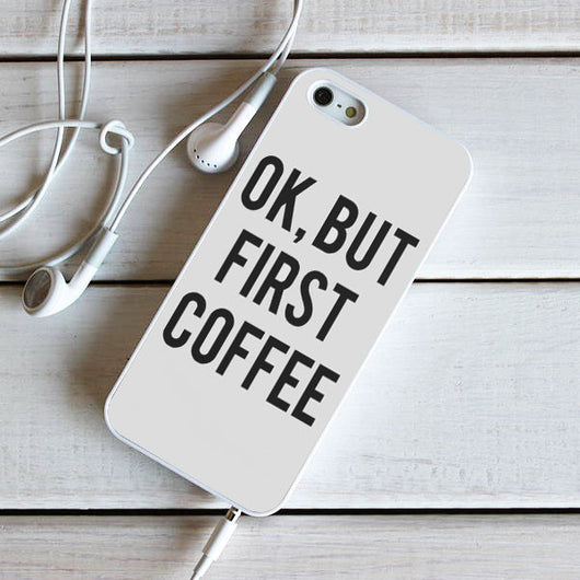 OK But First Coffee - iPhone 6S, iPhone 5 5S 5C, iPhone 6 Case, plus Samsung Galaxy S4 S5 S6 Edge Cases