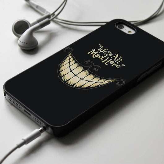 We're All Mad Here - Cheshire Cat Quotes iPhone 4/4S, iPhone 5/5S/5C, iPhone 6 Case, Samsung Galaxy S4/S5 Cases