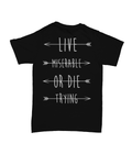 Live Miserable or Die Trying Tee