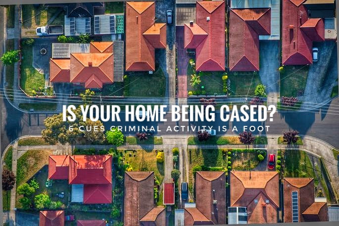 6 cues your homestead is being cased by criminals.