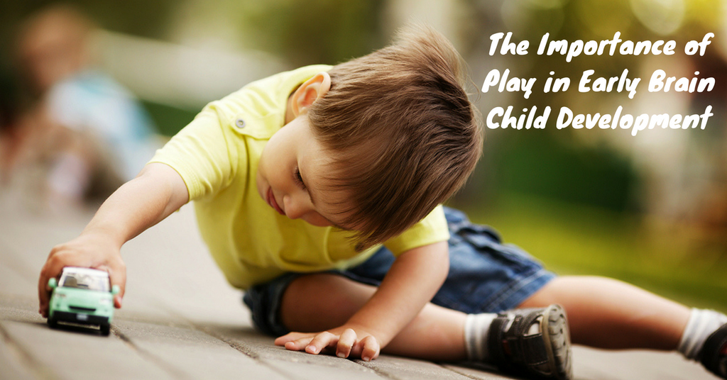 The Importance of Play in Early Brain Child Development