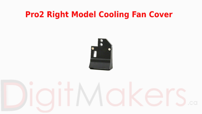 Pro2 Right Model Cooling Fan Cover (Pro2 Series Only) - Digitmakers.ca providing 3d printers, 3d scanners, 3d filaments, 3d printing material , 3d resin , 3d parts , 3d printing services