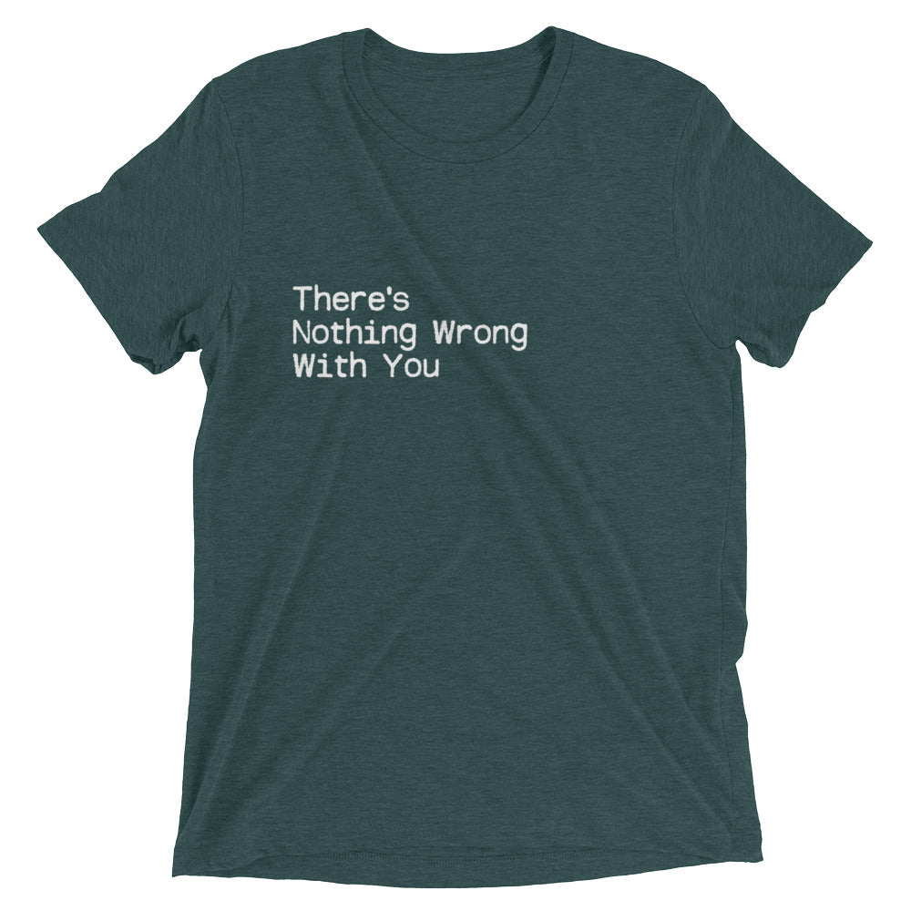 There's Nothing Wrong With You Short sleeve T-shirt