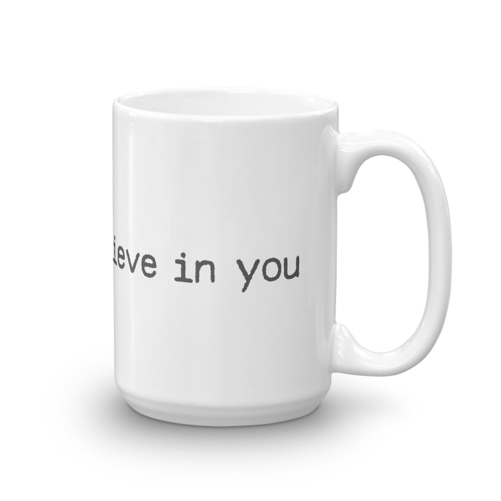 I Believe In You Mug (made in the USA)
