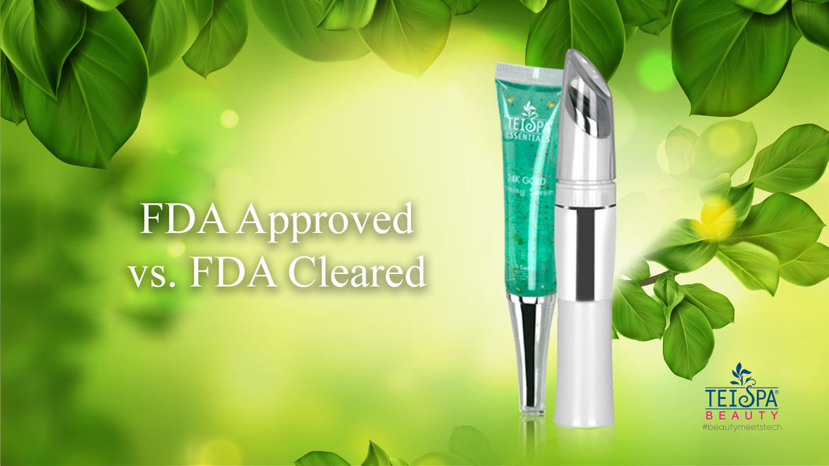 FDA Approved vs. FDA Cleared Skin Care Products