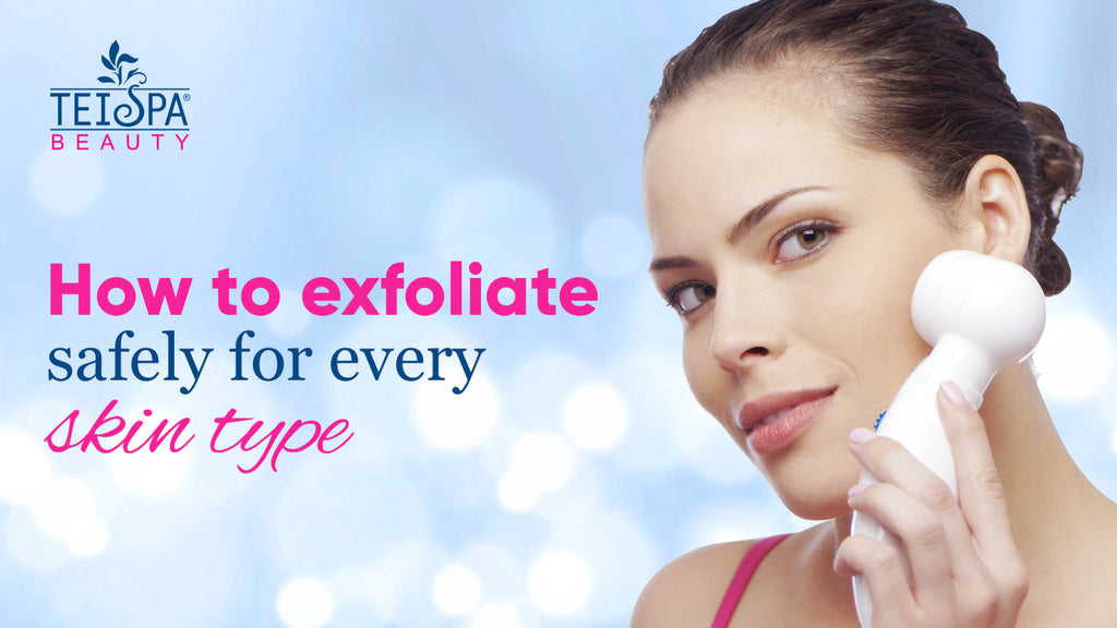 How To Exfoliate Safely For Every Skin Type
