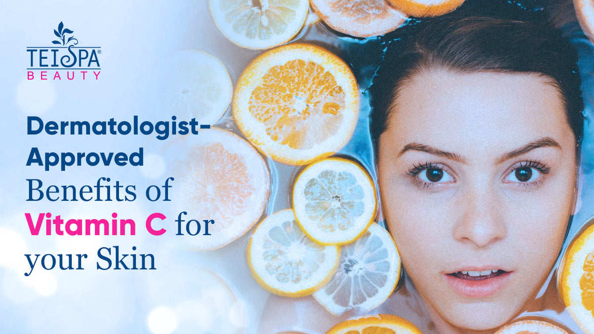 Dermatologist-Approved Benefits of Vitamin C for your Skin