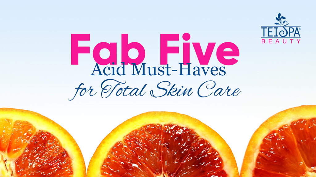 Fab Five Acid Must-Haves for Total Skin Care