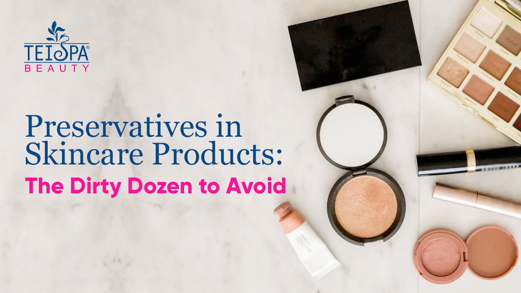 Preservatives in Skincare Products: The Dirty Dozen to Avoid