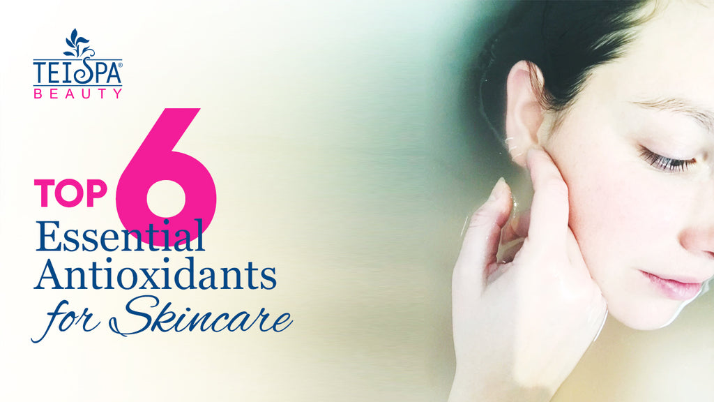 Top Six Essential Antioxidants for Skincare