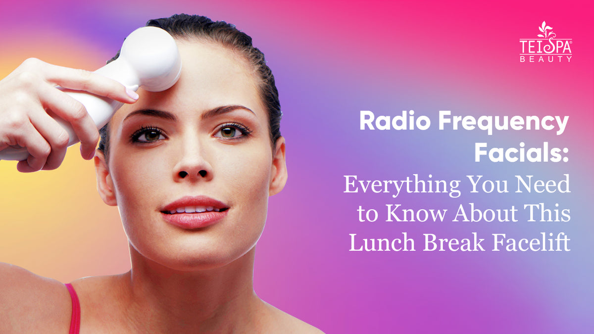 Radio Frequency Facials: Everything You Need to Know About This Lunch Break Facelift