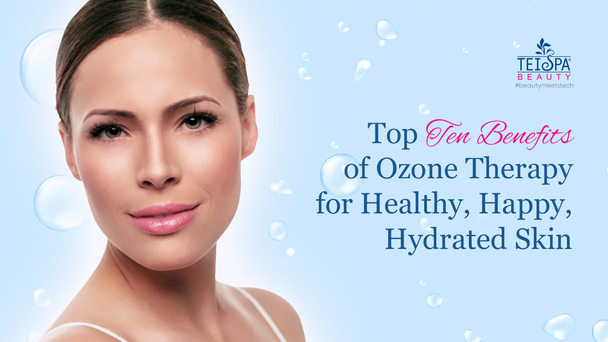 Top Ten Benefits of Ozone Therapy for Healthy, Happy, Hydrated Skin