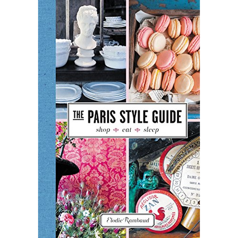 The Paris Style Guide: Shop, Eat, Sleep