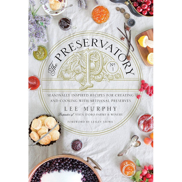 The Preservatory:Seasonally Inspired Recipes for Creating and Cooking with Artisanal Preserves