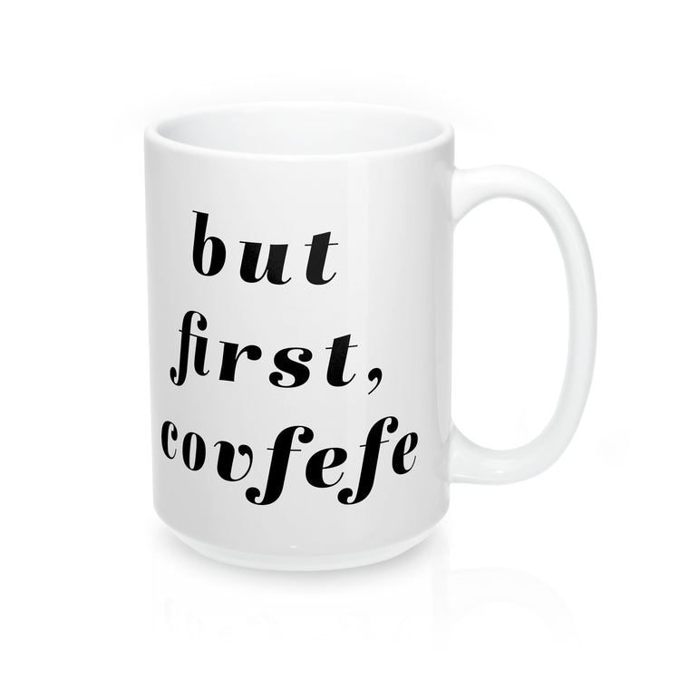 But First, Covfefe White Coffee Mug