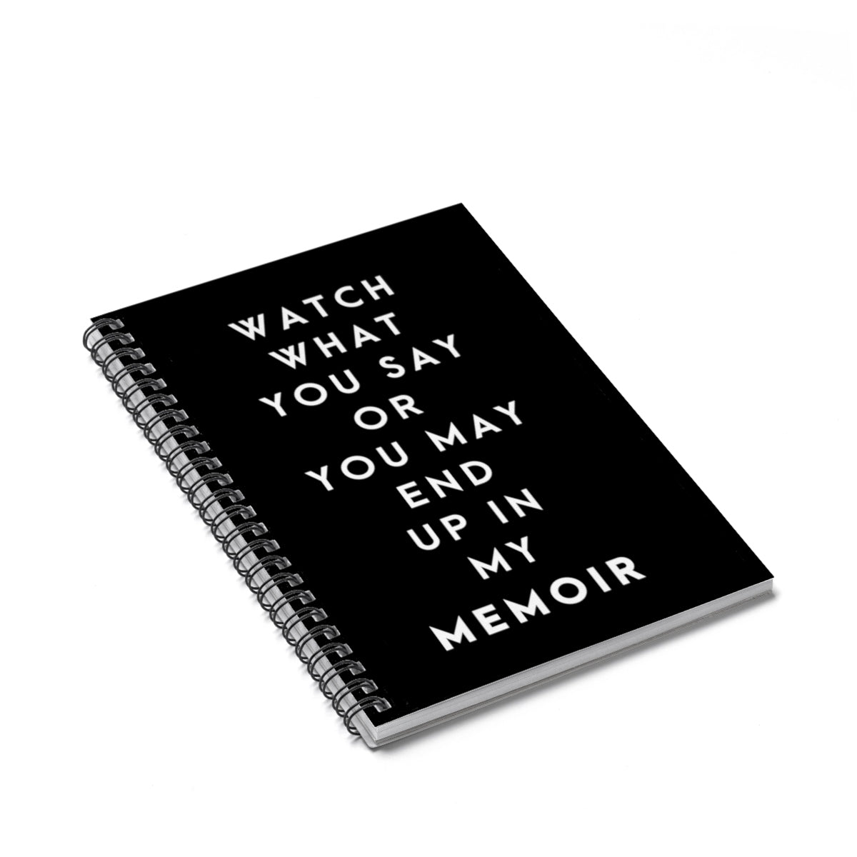 What What You Say Or You May End Up In My Memoir Spiral Notebook