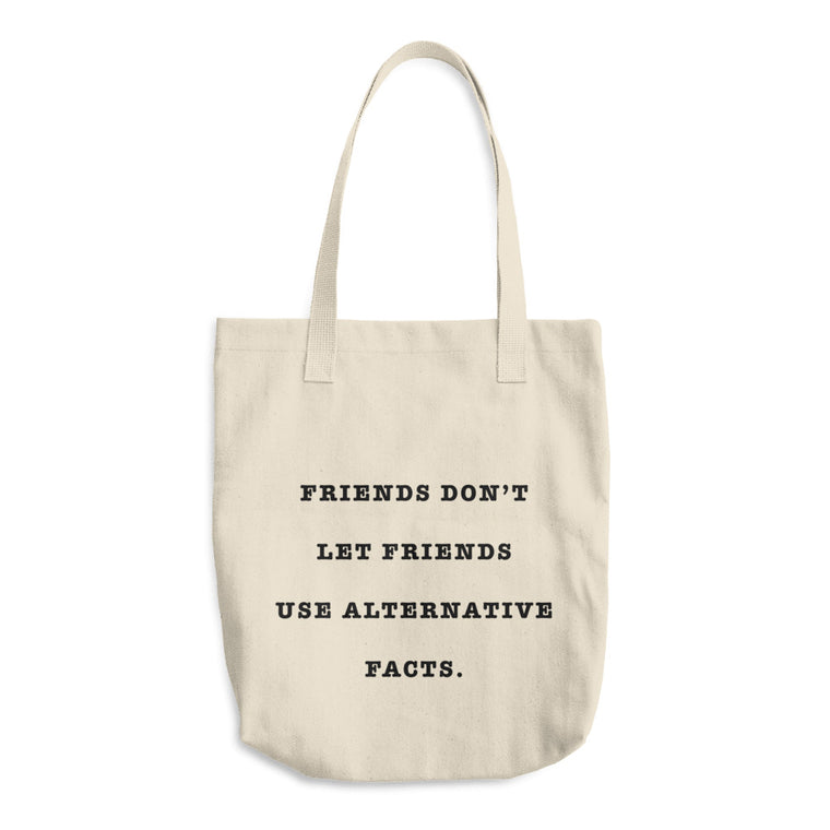 Friends Don't Let Friends Use Alternative Facts Tote Bag
