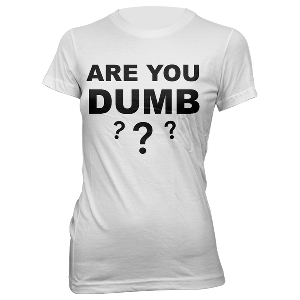 Are You Dumb??? Ladies Tee