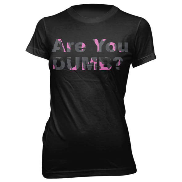 Camo Pink Are You Dumb? Ladies Tee