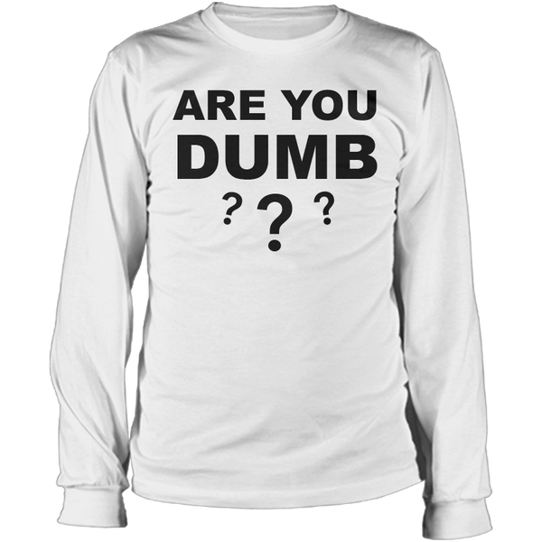 Are You Dumb??? Long Sleeve Tee