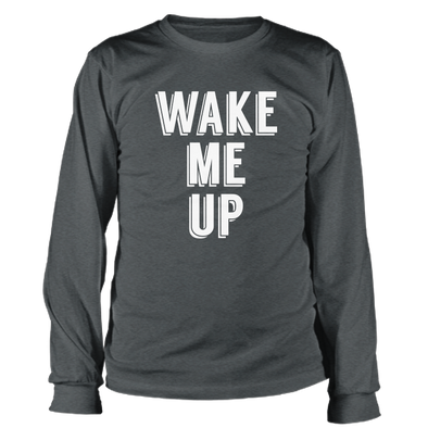 Wake Me Up Long Sleeve