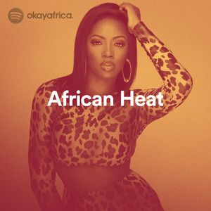 OkayAfrica curates Spotify's 'African Heat' Playlist