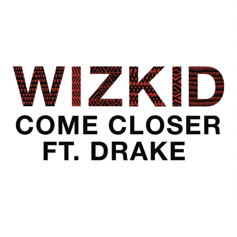WizKid feat. Drake - Come Closer