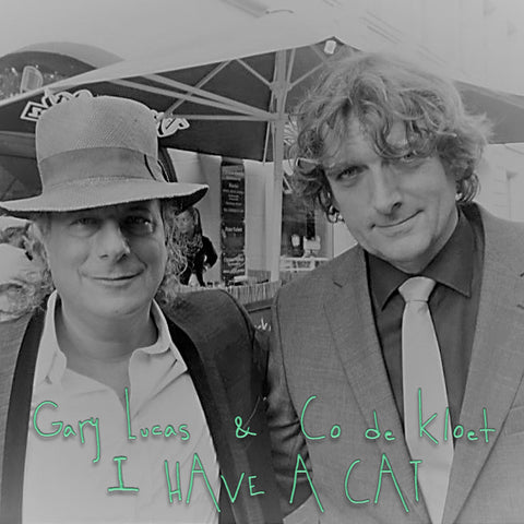 Gary Lucas & Co de Kloet - I Have A Cat