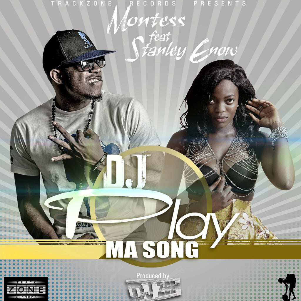Montess feat. Stanley Enow - DJ Play Ma Song