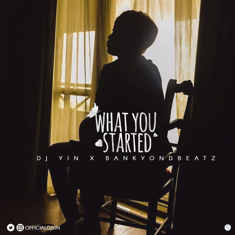 DJ Yin featuring BankyOndBeatz - What You Started