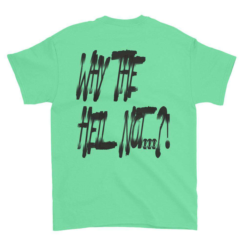 Why The Hell Not T-shirt - HCWP