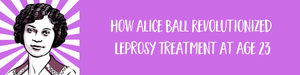 How Alice Ball Revolutionized Leprosy Treatment at Age 23