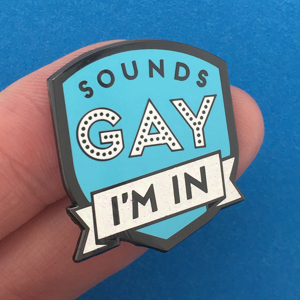 Sounds Gay, I'm In Pin