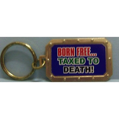 "Born Free... Taxed To Death Gold Tone 2.25"" by 1.25"" Key Ring Keyring"