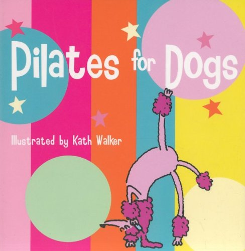 Pilates for Dogs: Those Special Dogs That Really Care Book