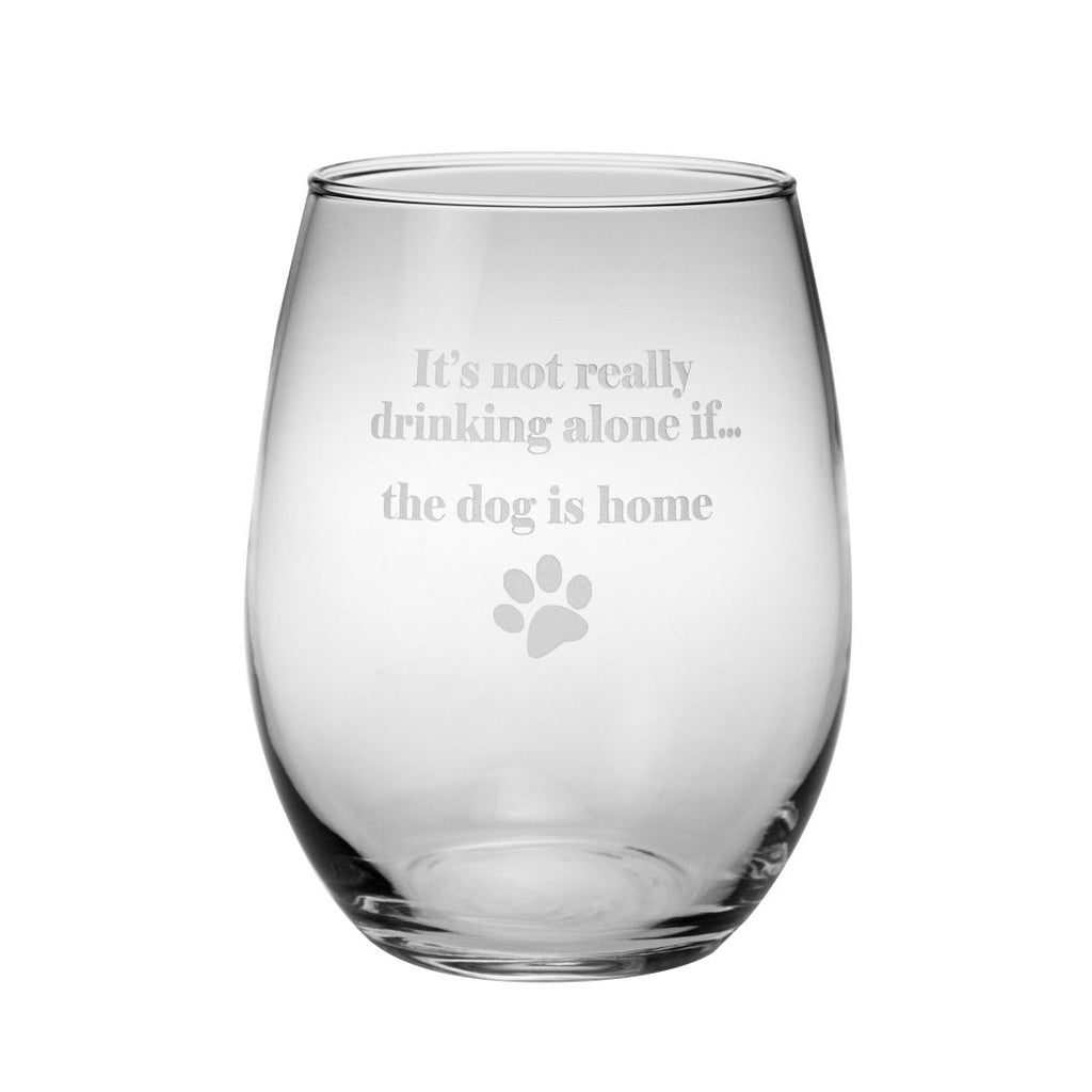 "Stemless Wine Glasses (Set 4) Custom Made Red White Wine Lover Made Crystal Etched Glass Says ""It's Not Really Drinking Alone If Dog Is Home"" From "" - Diamond Home USA"
